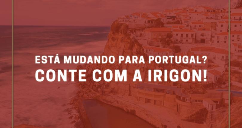 Está mudando para Portugal? Conte com a Irigon!