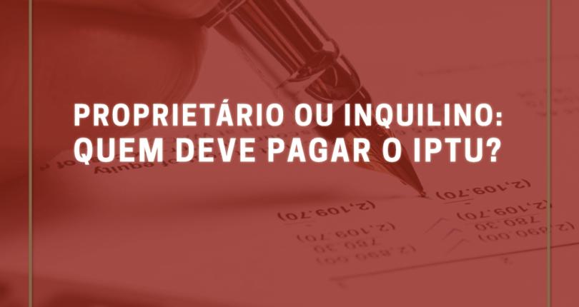 Proprietário ou inquilino: quem deve pagar o IPTU?