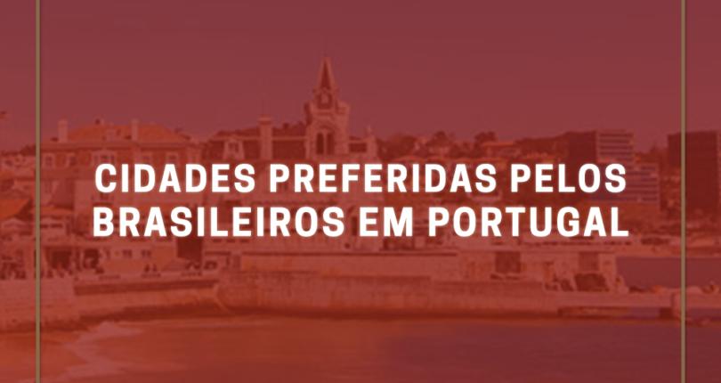Cidades preferidas pelos brasileiros em Portugal