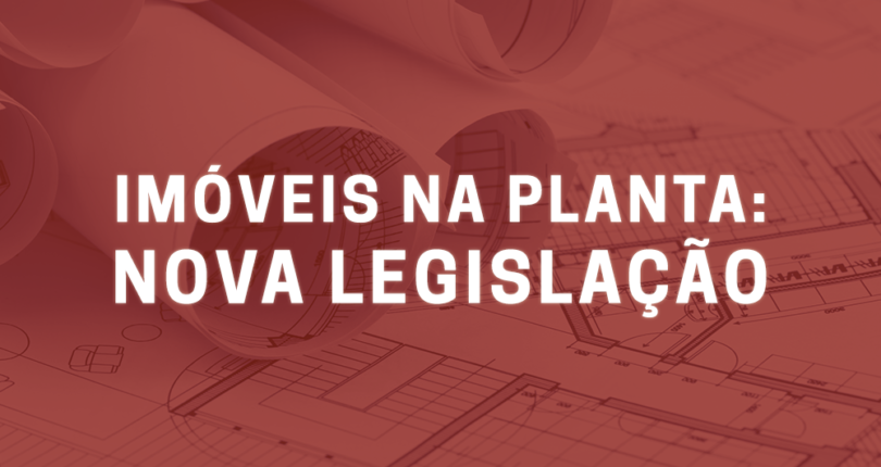 Imóveis na planta: nova legislação
