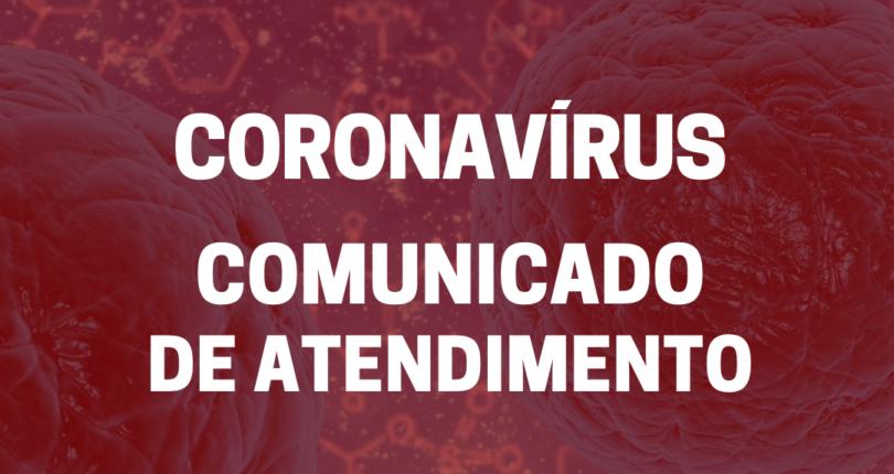 Coronavírus – comunicado de atendimento
